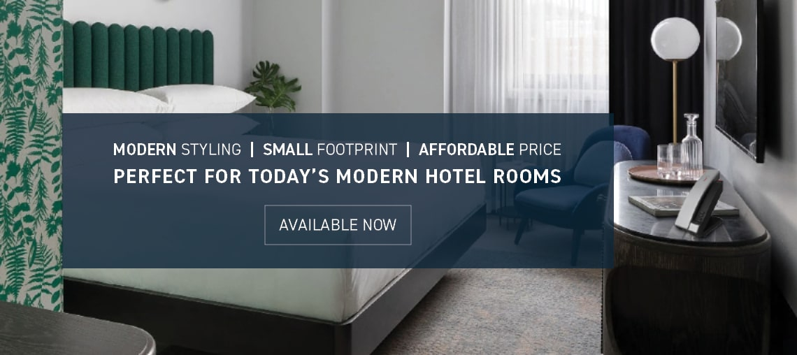 Modern Styling | Small Footprint | Affordable Price : Perfect For Today's Modern Hotel Rooms